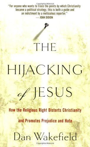 The Hijacking of Jesus: How the Religious Right Distorts Christianity and Promotes Prejudice and Hate 9781560259565