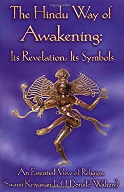 The Hindu Way of Awakening: Its Revelation, Its Symbol: An Essential View of Religion