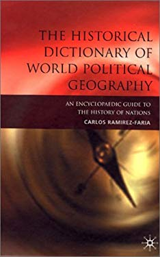 The Historical Dictionary of World Political Geography: An Encyclopaedic Guide to the History of Nations 9781561592548