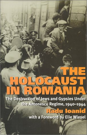 The Holocaust in Romania: The Destruction of Jews and Gypsies Under the Antonescu Regime, 1940-1944 9781566632560