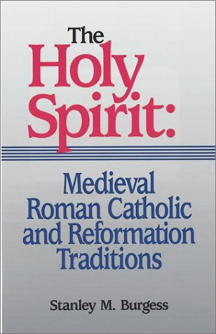 The Holy Spirit: Medieval Roman Catholic and Reformation Traditions 9781565631397