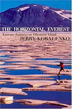 The Horizontal Everest: Extreme Journeys on Ellesmere Island 9781569472668