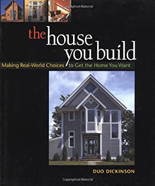 The House You Build: Making Real-World Choices to Get the Home You Want 9781561586165