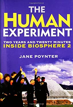 The Human Experiment: Two Years and Twenty Minutes Inside Biosphere 2 9781560257752
