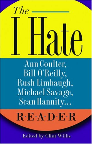 The I Hate Ann Coulter, Bill O'Reilly, Rush Limbaugh, Michael Savage, Sean Hannity... Reader: The Hideous Truth about America's Ugliest Conservatives 9781560256144