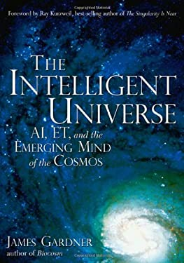 The Intelligent Universe: AI, ET, and the Emerging Mind of the Cosmos 9781564149190