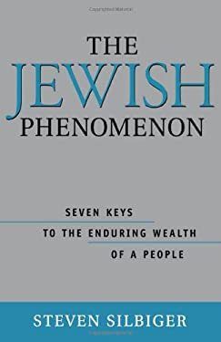 The Jewish Phenomenon: Seven Keys to the Enduring Wealth of a People 9781563525667