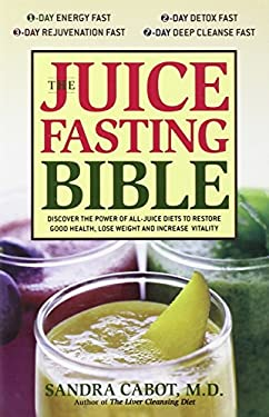 The Juice Fasting Bible: Discover the Power of an All-Juice Diet to Restore Good Health, Lose Weight and Increase Vitality 9781569755938