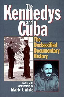 The Kennedys and Cuba: The Declassified Documentary History 9781566632652