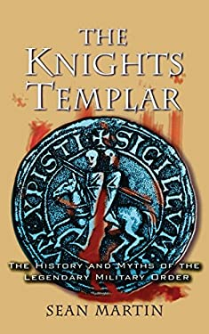 The Knights Templar: The History and Myths of the Legendary Military Order 9781560256458