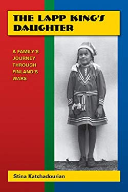 The Lapp King's Daughter: A Family's Journey Through Finland's Wars 9781564744982