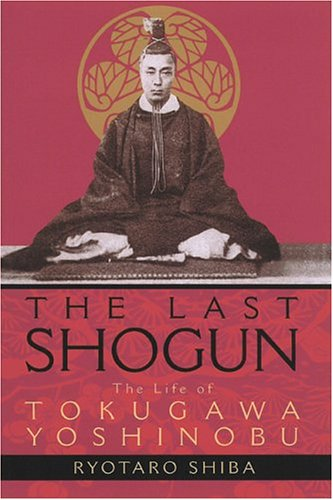 The Last Shogun: The Life of Tokugawa Yoshinobu 9781568363561