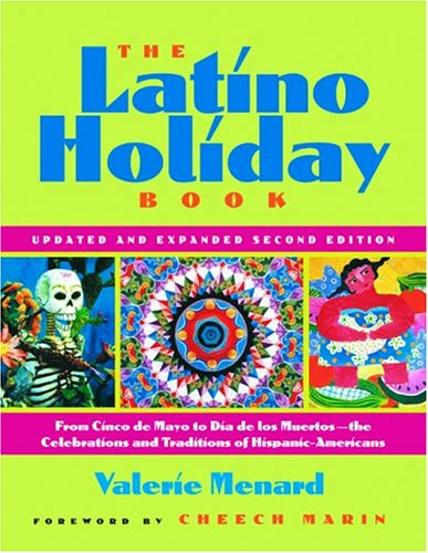 The Latino Holiday Book: From Cinco de Mayo to Dia de Los Muertos--The Celebrations and Traditions of Hispanic-Americans 9781569244067