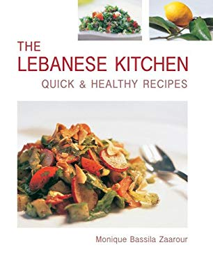 The Lebanese Kitchen: Quick and Healthy Recipes 9781566566773