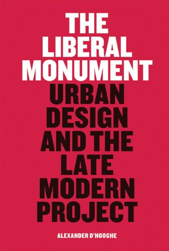The Liberal Monument: Urban Design and the Late Modern Project 9781568988245