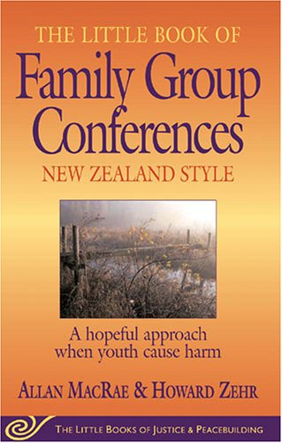 The Little Book of Family Group Conferences: New Zealand Style: A Hopeful Approach When Youth Cause Harm 9781561484034