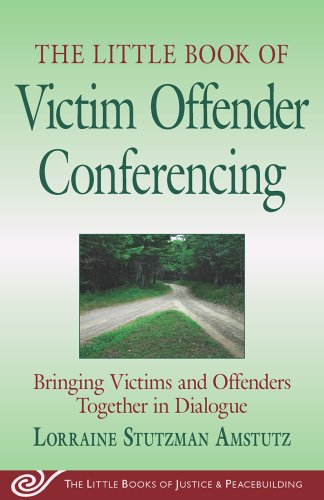 The Little Book of Victim Offender Conferencing: Bringing Victims and Offenders Together in Dialogue 9781561485864