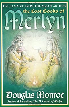 The Lost Books of Merlyn the Lost Books of Merlyn: Druid Magic from the Age of Arthur Druid Magic from the Age of Arthur 9781567184716