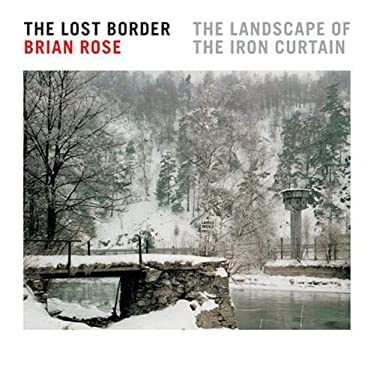 The Lost Border: The Landscape of the Iron Curtain 9781568984933