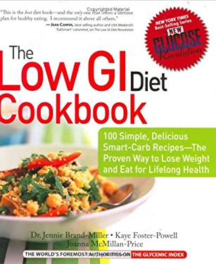 The Low GI Diet Cookbook: 100 Simple, Delicious Smart-Carb Recipes-The Proven Way to Lose Weight and Eat for Lifelong Health 9781569243596