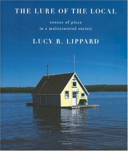 The Lure of the Local: Senses of Place in a Multicentered Society 9781565842489