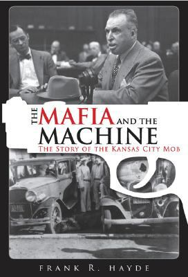 The Mafia and the Machine: The Story of the Kansas City Mob 9781569803363