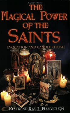 The Magical Power of the Saints the Magical Power of the Saints: Evocation and Candle Rituals Evocation and Candle Rituals 9781567184563