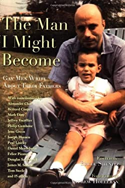 The Man I Might Become: Gay Men Write about Their Fathers 9781569245644
