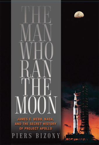 The Man Who Ran the Moon: James E. Webb and the Secret History of Project Apollo 9781560259947