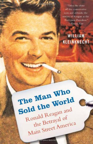 The Man Who Sold the World: Ronald Reagan and the Betrayal of Main Street America 9781568584423