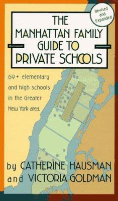 The Manhattan Family Guide to Private Schools: 68+ Elementary and High Schools in the Greater New York Area 9781569470862