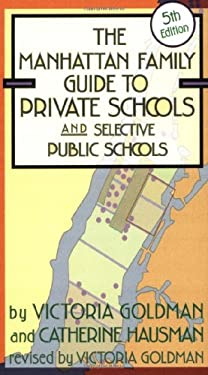 Manhattan Family Guide to Private Schools and Selective Public Schools, 5th Ed. 9781569473894