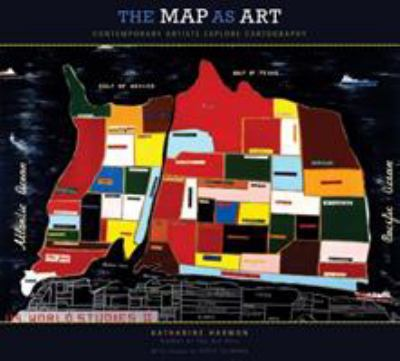 The Map as Art: Contemporary Artists Explore Cartography 9781568989723