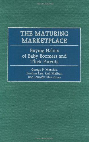 The Maturing Marketplace: Buying Habits of Baby Boomers and Their Parents