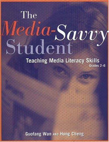 The Media-Savvy Student: Teaching Media Literacy Skills--Grades 2-6 9781569761700