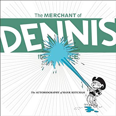 The Merchant of Dennis the Menace: The Autobiography of Hank Ketcham 9781560977148