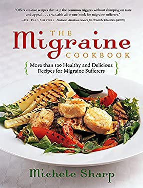 The Migraine Cookbook: More Than 100 Healthy and Delicious Recipes for Migraine Sufferers 9781569245712