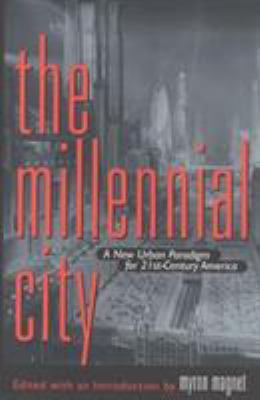 The Millennial City: A New Urban Paradigm for 21st-Century America 9781566632850