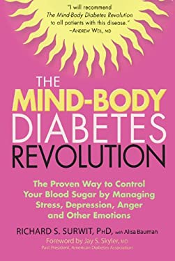 The Mind-Body Diabetes Revolution: The Proven Way to Control Your Blood Sugar by Managing Stress, Depression, Anger and Other Emotions 9781569243633