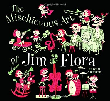 The Mischievous Art of Jim Flora 9781560976004