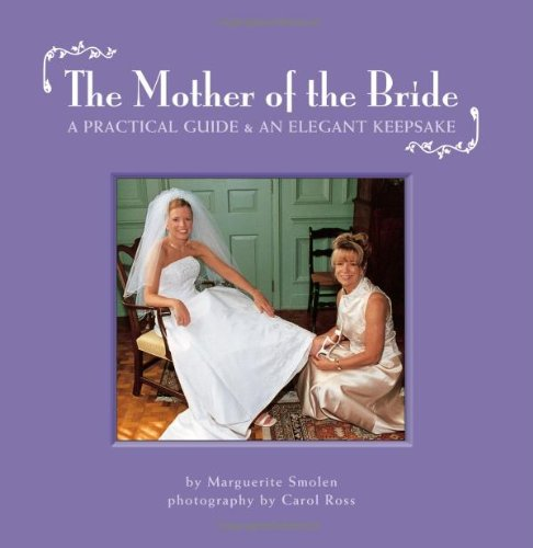 The Mother of the Bride: A Practical Guide & an Elegant Keepsake 9781569065785