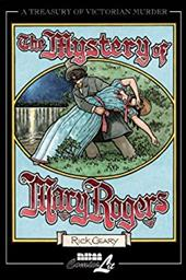 """The Mystery of Mary Rogers: A Chronicle of the Disappearance and Murder of """"The Beautiful Segar Girl"""" in July, 1841--A C"""