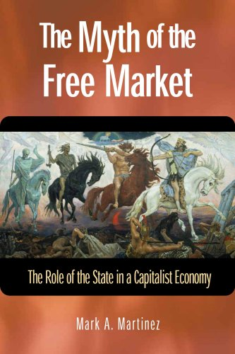 The Myth of the Free Market: The Role of the State in a Capitalist Economy 9781565492677