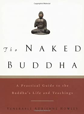 The Naked Buddha: A Practical Guide to the Buddha's Life and Teachings 9781569244326