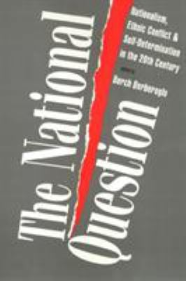 The National Question: Nationalism, Ethnic Conflict, and Self-Determination in the Twentieth Century 9781566393430