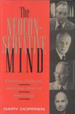 The Neoconservative Mind: Politics, Culture, and the War of Ideology 9781566391443