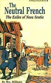 The Neutral French: The Exiles of Nova Scotia