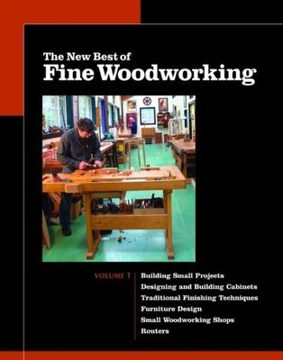 The New Best of Fine Woodworking: Building Small Projects/Designing and Building Cabinets/Traditional Finishing Techniques/Designing Furniture/Small W 9781561587360