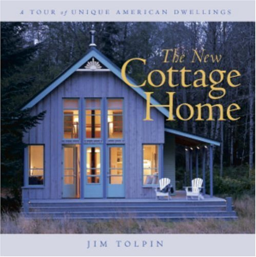 The New Cottage Home: A Tour of Unique American Dwellings 9781561582297