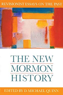 The New Mormon History: Revisionist Essays on the Past 9781560850113